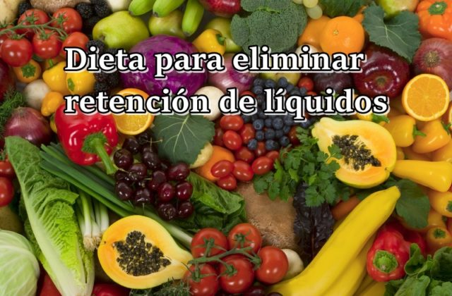 dieta para eliminar la retención de líquidos